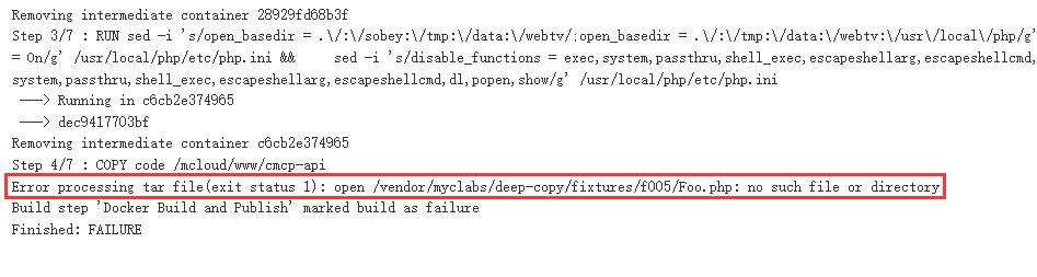 构建镜像时报错:Step 4/7 : COPY code /mcloud/www/cmcp-api。Error processing tar file(exit status 1): open /vendor/myclabs/deep-copy/fixtures/f005/Foo.php: no such file or directory。